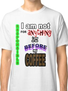 GROUCHY MORNINGS BEFORE COFFEE Classic T-Shirt