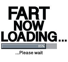 Fart Now Loading - Original Photographic Print