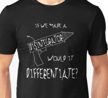 Would a disintegrator differentiate? Unisex T-Shirt