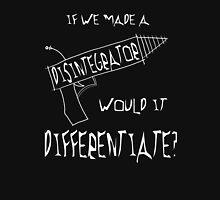 Would a disintegrator differentiate? Unisex T-Shirt