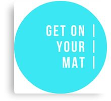Get On Your Mat Canvas Print