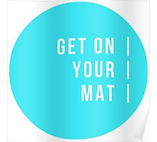 Get On Your Mat Poster