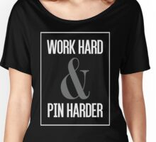 Work Hard and Pin Harder Women's Relaxed Fit T-Shirt