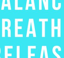 Balance. Breathe. Release Sticker
