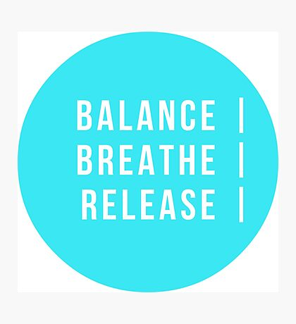 Balance. Breathe. Release Photographic Print