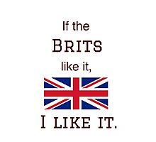 If the Brits like it, I like it. Photographic Print