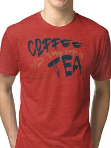 Coffee Is My Cup Of Tea Tri-blend T-Shirt