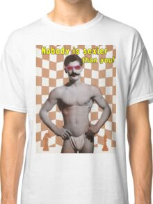 Nobody is sexier than you! Classic T-Shirt