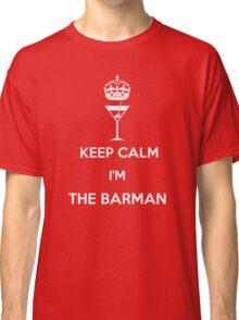 KEEP CALM I'M THE BARMAN!!! Classic T-Shirt