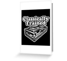 Classically Trained. Greeting Card