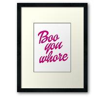 boo you whore!  Framed Print