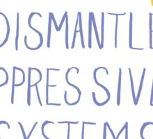 Dismantle Oppressive Systems- Variation 4 Sticker