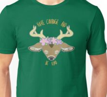 Have Courage and Be Kind 2 Unisex T-Shirt