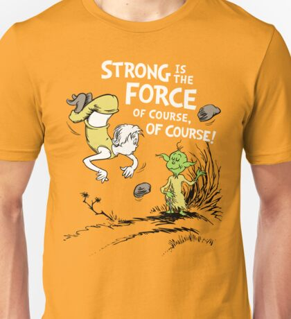 Strong is the Force of Course! Unisex T-Shirt