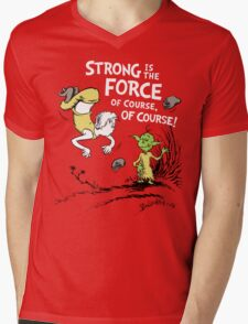 Strong is the Force of Course! Mens V-Neck T-Shirt