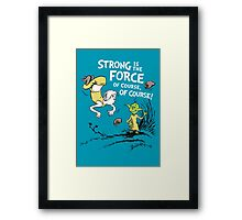 Strong is the Force of Course! Framed Print