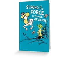 Strong is the Force of Course! Greeting Card