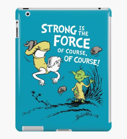 Strong is the Force of Course! iPad Case/Skin