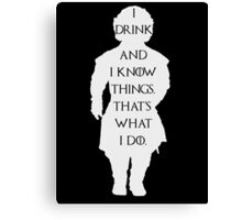Game of thrones Tyrion Lannister I drink and know things Canvas Print