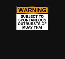 WARNING: SUBJECT TO SPONTANEOUS OUTBURSTS OF MUAY THAI Unisex T-Shirt