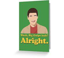 Woah, Big Gulps huh? Alright. Greeting Card