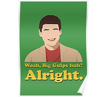 Woah, Big Gulps huh? Alright. Poster