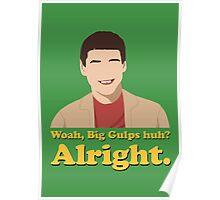 Woah, Big Gulps huh? Alright. Poster