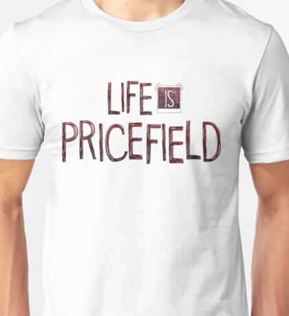 Life is Pricefield Unisex T-Shirt