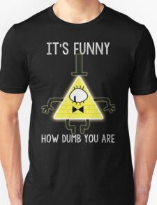 Bill Cipher - It's Funny How Dumb You Are T-Shirt