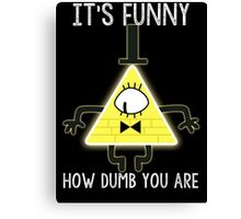 Bill Cipher - It's Funny How Dumb You Are Canvas Print