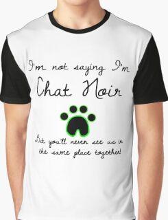 I'm Not Saying I'm Chat Noir Graphic T-Shirt