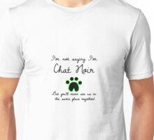 I'm Not Saying I'm Chat Noir Unisex T-Shirt