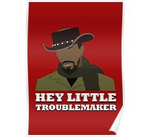 Hey little troublemaker. Poster