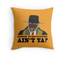 Startin to see pictures, aint ya? Throw Pillow