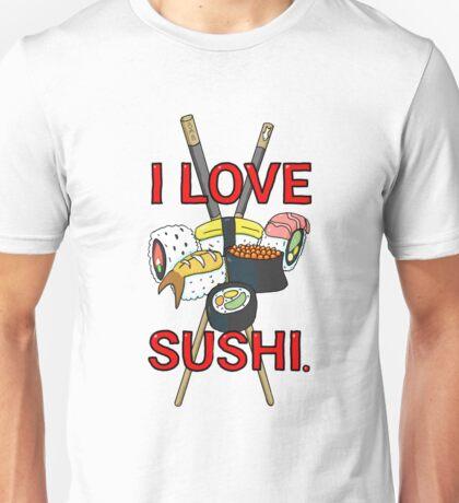 I love Sushi! Unisex T-Shirt