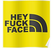 Hey Fuck Face Poster