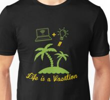 Life IS A Vacation  Unisex T-Shirt