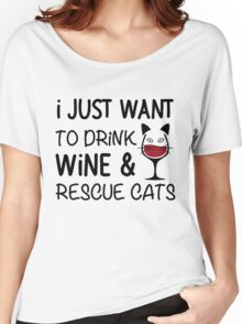 I JUST WANT TO DRINK WINE AND RESCUE CATS Women's Relaxed Fit T-Shirt