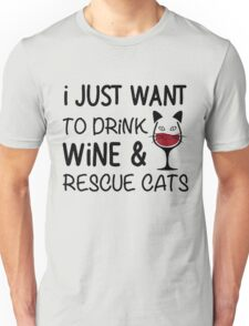 I JUST WANT TO DRINK WINE AND RESCUE CATS Unisex T-Shirt