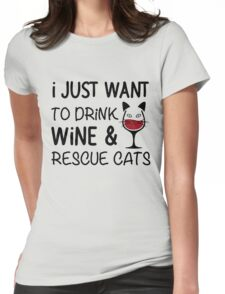 I JUST WANT TO DRINK WINE AND RESCUE CATS Womens Fitted T-Shirt