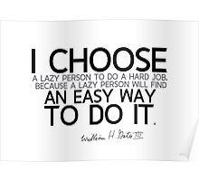 i choose an easy way to do it - bill gates Poster