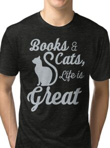 BOOKS AND CATS, LIFE IS GREAT Tri-blend T-Shirt