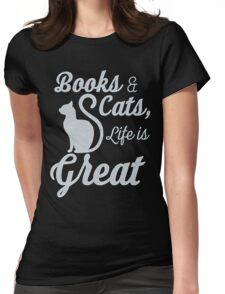 BOOKS AND CATS, LIFE IS GREAT Womens Fitted T-Shirt