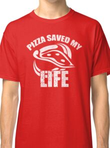Pizza Saved My Life Classic T-Shirt
