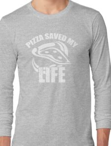 Pizza Saved My Life Long Sleeve T-Shirt