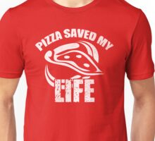 Pizza Saved My Life Unisex T-Shirt