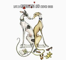 Love is Greyhounds and Chewed Shoes Unisex T-Shirt