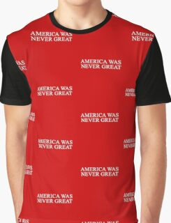 America Was Never Great T-Shirt Graphic T-Shirt