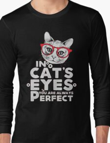IN CAT'S EYES YOU ARE ALWAYS PERFECT Long Sleeve T-Shirt