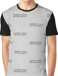 America Was Never Great Graphic T-Shirt